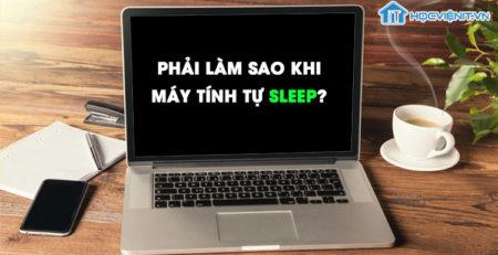 Phải làm sao khi máy tính tự sleep?