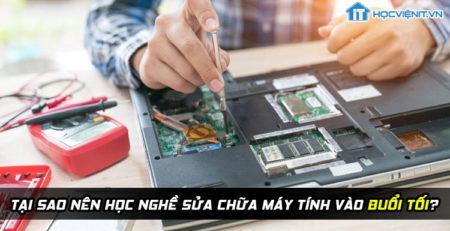 Tại sao nên học nghề sửa chữa máy tính vào buổi tối?