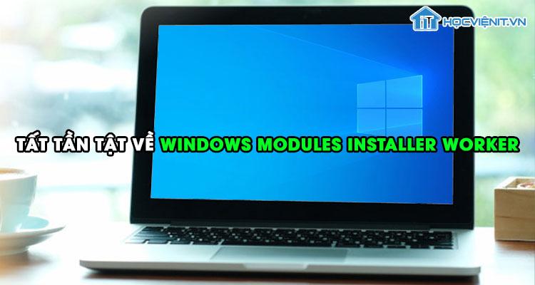 Tất tần tật về Windows Modules Installer Worker