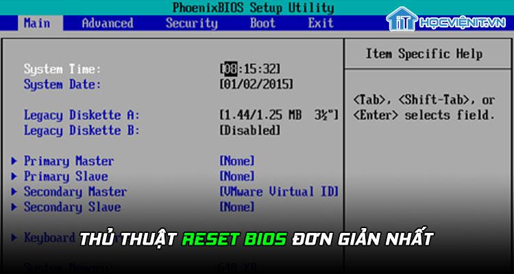 Thủ thuật reset BIOS đơn giản nhất