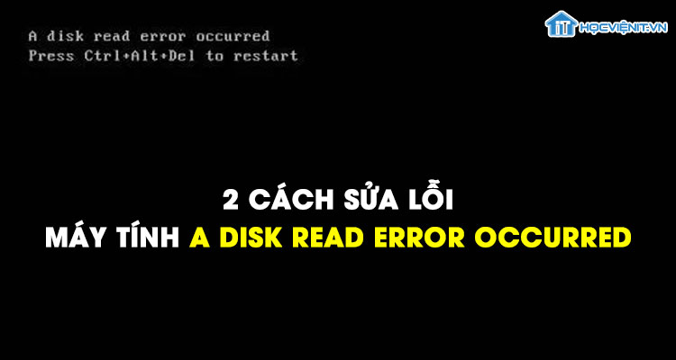 2 cách sửa lỗi máy tính a disk read error occurred