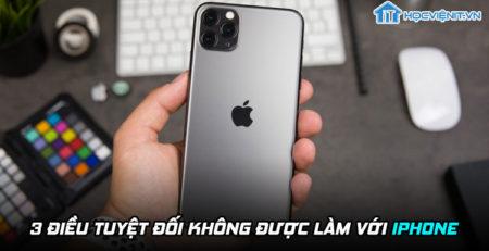 3 điều tuyệt đối không được làm với iPhone