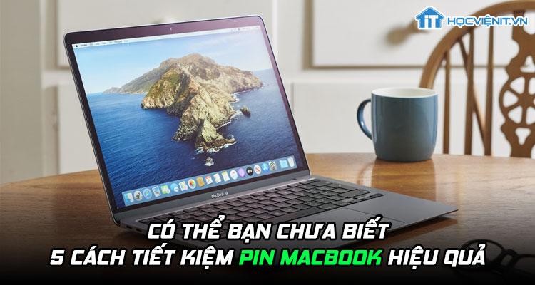 Có thể bạn chưa biết: 5 cách tiết kiệm pin MacBook hiệu quả
