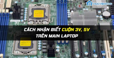 Cách nhận biết cuộn 3V, 5V trên Main Laptop