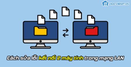 Cách sửa lỗi kết nối 2 máy tính trong mạng LAN