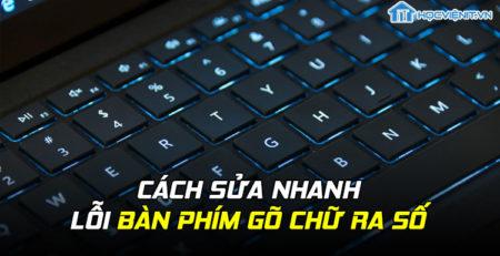 Cách sửa nhanh lỗi bàn phím gõ chữ ra số