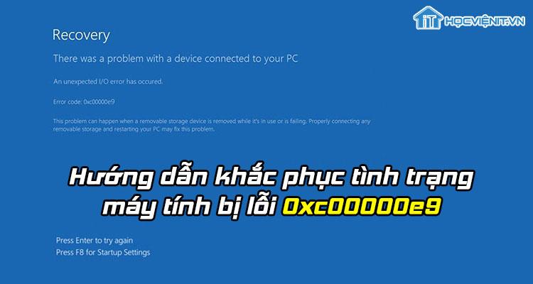 Hướng dẫn khắc phục tình trạng máy tính bị lỗi 0xc00000e9
