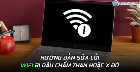 Hướng dẫn sửa lỗi wifi bị dấu chấm than hoặc x đỏ