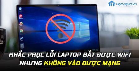 Khắc phục lỗi laptop bắt được wifi nhưng không vào được mạng