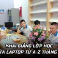 Khai giảng lớp học sửa chữa laptop từ A-Z tháng 6 (K165)