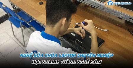 Nghề sửa chữa laptop chuyên nghiệp: Học nhanh, thành nghề sớm