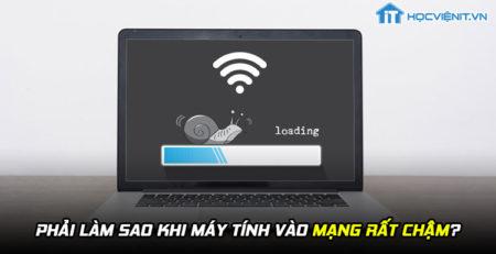 Phải làm sao khi máy tính vào mạng rất chậm?