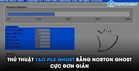 Thủ thuật tạo file ghost bằng Norton Ghost cực đơn giản