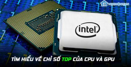 Tìm hiểu về chỉ số TDP của CPU và GPU