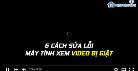 5 cách sửa lỗi máy tính xem video bị giật