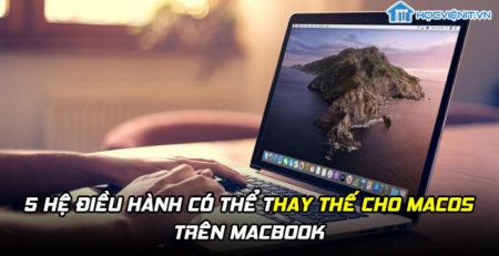 5 hệ điều hành có thể thay thế cho macOS trên MacBook