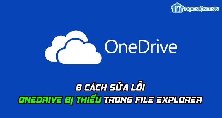 8 cách sửa lỗi OneDrive bị thiếu trong File Explorer