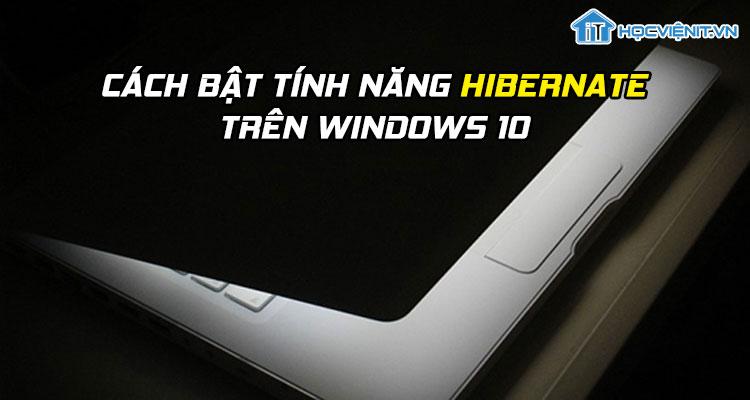 Cách bật tính năng Hibernate trên Windows 10