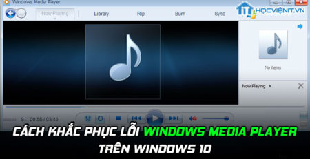 Cách khắc phục lỗi Windows Media Player trên Windows 10
