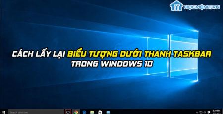Cách lấy lại biểu tượng dưới thanh Taskbar trong Windows 10