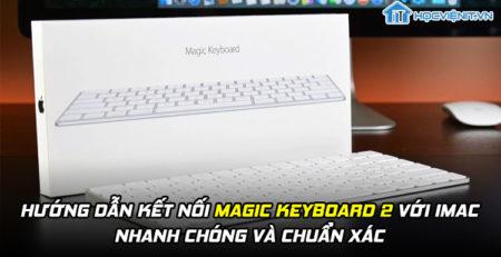 Hướng dẫn kết nối Magic Keyboard 2 với iMac nhanh chóng và chuẩn xác