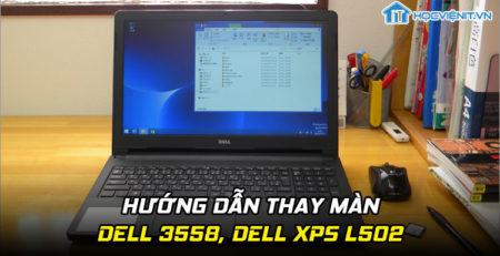 Hướng dẫn thay màn Dell 3558, Dell XPS L502