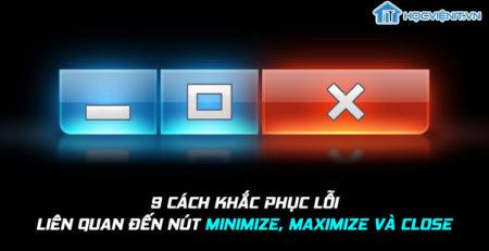 9 cách khắc phục lỗi liên quan đến nút Minimize, Maximize và Close