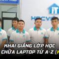 Khai giảng lớp học Sửa Chữa Laptop từ A-Z K167
