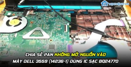 Chia sẻ pan không mở nguồn vào của máy Dell 3559 (14236-1) dùng IC sạc BQ24770