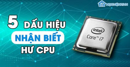 5 dấu hiệu nhận biết hư CPU
