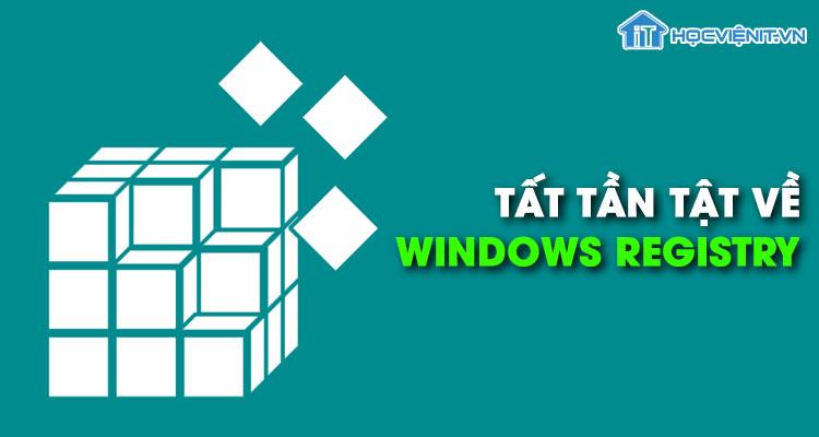 Tất tần tật về Windows Registry