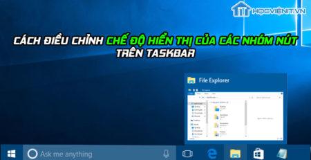 Cách điều chỉnh chế độ hiển thị của các nhóm nút trên Taskbar