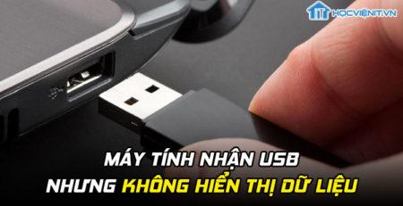 Cách sửa lỗi máy tính nhận USB nhưng không hiển thị dữ liệu
