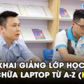 Khai giảng lớp học Sửa chữa Laptop từ A-Z (K169)