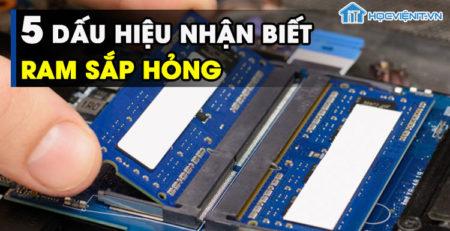 5 dấu hiệu nhận biết RAM sắp hỏng
