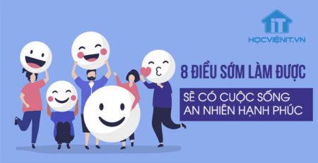8 điều sớm làm được sẽ có cuộc sống an nhiên hạnh phúc