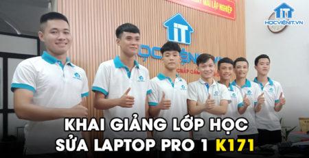 Khai giảng lớp học Sửa Laptop Pro 1 K171