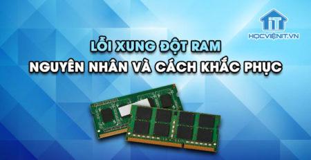 Lỗi xung đột RAM - Nguyên nhân và cách khắc phục