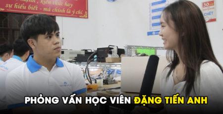 Phỏng vấn học viên Đặng Tiến Anh