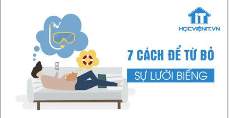 7 cách để từ bỏ sự lười biếng