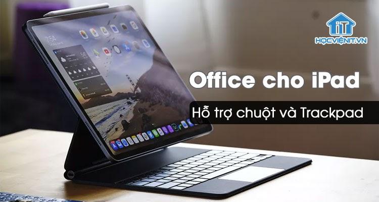 Office cho iPad hỗ trợ chuột và Trackpad