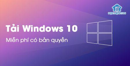 Tải Windows 10 miễn phí chính chủ từ Microsoft