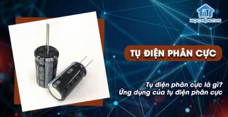 Tụ điện phân cực là gì? Ứng dụng của tụ điện phân cực
