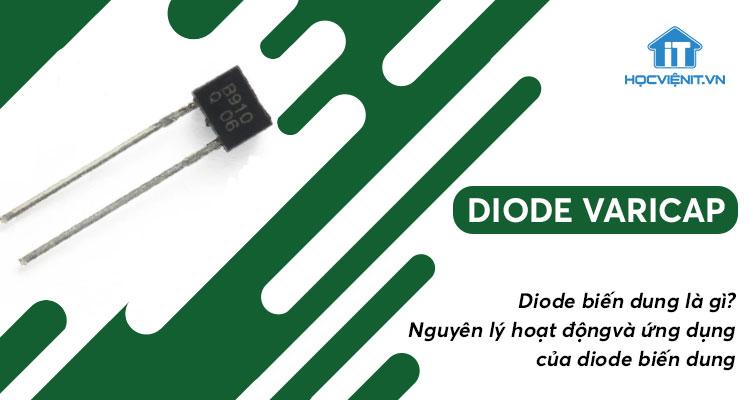 Diode biến dung là gì? Nguyên lý hoạt động và ứng dụng của diode biến dung