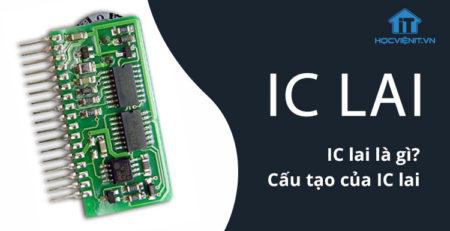 IC lai là gì? Cấu tạo của IC lai