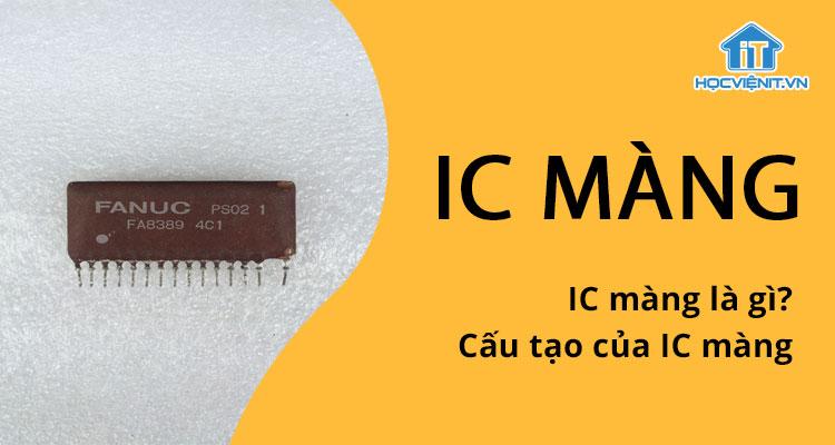 IC màng là gì? Cấu tạo của IC màng