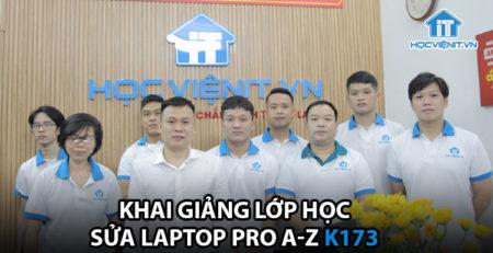 Khai giảng lớp học Sửa Laptop Pro A-Z K173