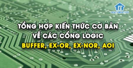 Tổng hợp kiến thức cơ bản về các cổng logic: BUFFER, EX-OR, EX-NOR, AOI