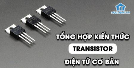Tổng hợp kiến thức cơ bản về Transistor
