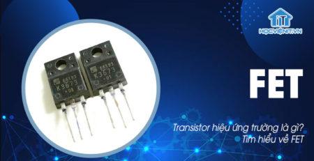 Transistor hiệu ứng trường là gì? Tìm hiểu về FET